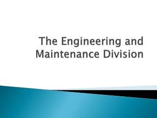 The Engineering and Maintenance Division