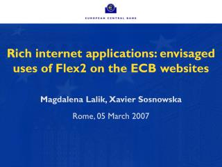 Rich internet applications: envisaged uses of Flex2 on the ECB websites