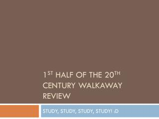 1 st  Half of the 20 th  Century  Walkaway  Review