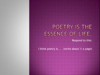 Poetry is the essence of life.