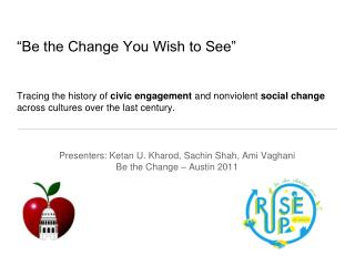"""Be the Change You Wish to See"" Tracing the history of  civic engagement  and nonviolent  social change  across cult"