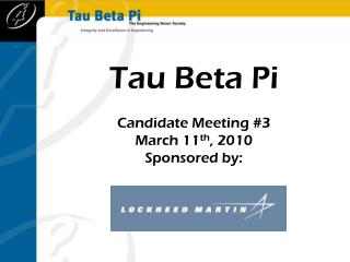 Tau Beta Pi Candidate Meeting  #3 March 11 th ,  2010 Sponsored by :