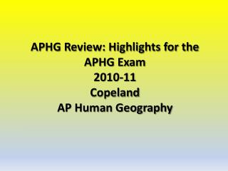 APHG  Review: Highlights for the APHG Exam  2010-11 Copeland  AP Human Geography