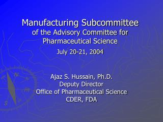 Manufacturing Subcommittee of the Advisory Committee for Pharmaceutical Science July 20-21, 2004
