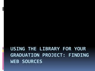 Using the Library for Your Graduation Project: Finding Web Sources