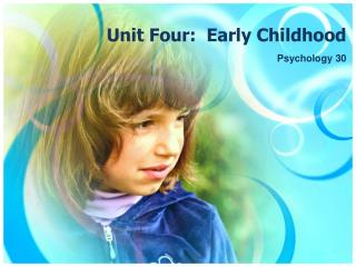 Unit Four:  Early Childhood
