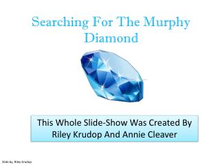 Searching For  T he Murphy Diamond