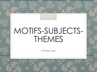 MOTIFS-SUBJECTS-THEMES