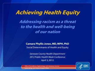Achieving Health Equity Addressing racism as a threat to the health and well-being of our nation