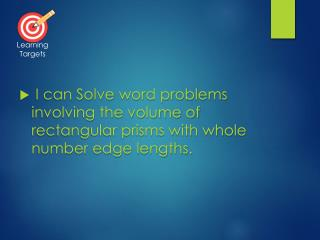 I can Solve  word problems involving the volume of rectangular prisms with whole number edge lengths.