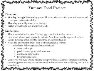 Yummy Food  Project Timeline:  Monday through Wednesday  you will have workdays to find your information and create you