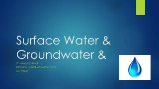 Surface Water &  Groundwater  &