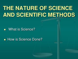 THE NATURE OF SCIENCE AND SCIENTIFIC METHODS