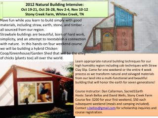 2012 Natural Building Intensive: Oct  19-21, Oct 26-28,  N ov  2-4, Nov 10-12  Stony Creek Farm, Whites Creek, TN
