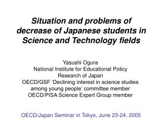 Situation and problems of  decrease of Japanese students in  Science and Technology fields