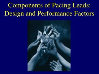 Components of Pacing Leads: Design and Performance Factors