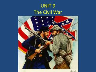 UNIT 9 The Civil War