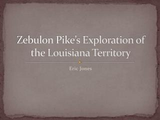 Zebulon Pike's Exploration of the Louisiana Territory