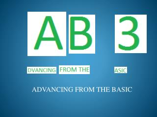 ADVANCING FROM THE BASIC
