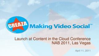 Launch at  Content in the Cloud  Conference NAB 2011, Las Vegas
