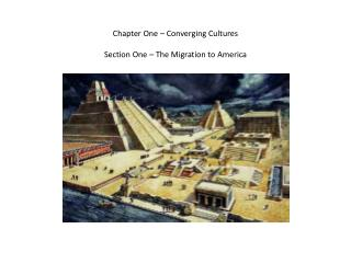Chapter One – Converging Cultures Section One – The Migration to America