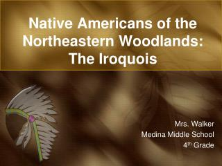 Native Americans of the Northeastern Woodlands:  The Iroquois