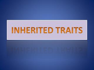 INHERITED TRAITS