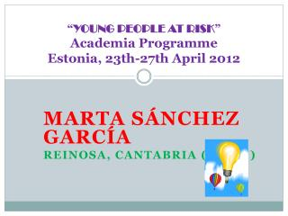 """ YOUNG PEOPLE AT RISK "" Academia Programme Estonia, 23th-27th April  2012"