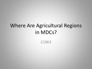 Where Are Agricultural Regions in  MDCs ?