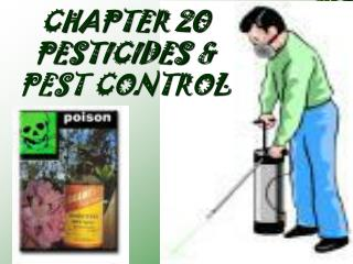 CHAPTER 20 PESTICIDES & PEST CONTROL