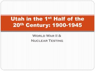 Utah in the 1 st  Half of the 20 th  Century: 1900-1945