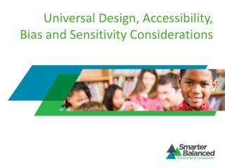 Universal Design, Accessibility, Bias and Sensitivity Considerations