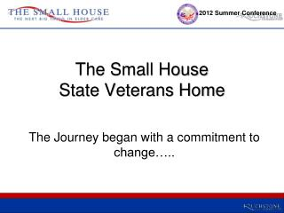 The Small House  State Veterans Home