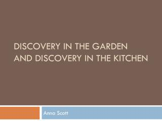 Discovery in the Garden and Discovery in the Kitchen