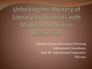 Unlocking the Mystery of Literacy for Students with Moderate to Severe Disabilities