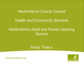Hertfordshire County Council Health and Community Services Hertfordshire Adult and Family Learning Service  Kristy Thak