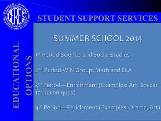 SUMMER SCHOOL 2014 1 st  Period-Science and Social Studies 2 nd  Period-WIN Group: Math and ELA 3 rd  Period—Enrichmen