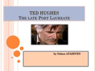 TED HUGHES The late Poet Laureate