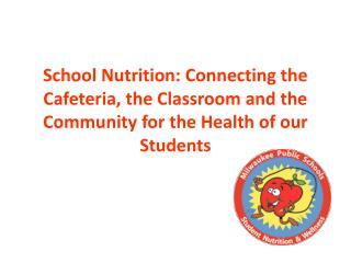 School Nutrition: Connecting the Cafeteria, the Classroom and the Community for the Health of our Students