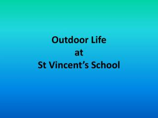 Outdoor Life  at  St Vincent's School