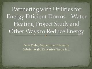 Partnering with Utilities for Energy Efficient Dorms – Water Heating Project Study and Other Ways to Reduce Energy