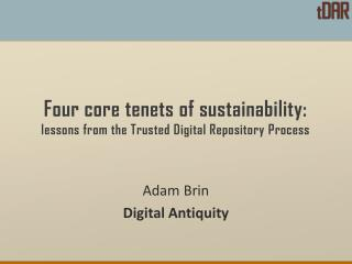Four core  tenets of  sustainability: lessons from the Trusted Digital Repository Process