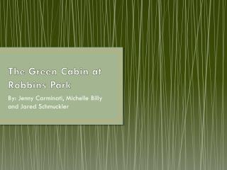 The Green Cabin at Robbins Park
