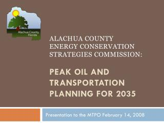 Alachua County            Energy conservation strategies commission:  Peak Oil and Transportation Planning for 2035