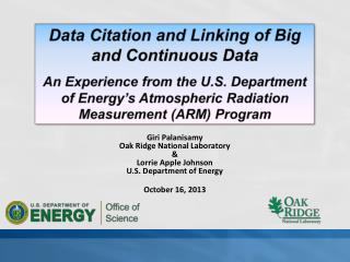 Giri Palanisamy Oak Ridge National Laboratory & Lorrie  Apple  Johnson U.S. Department of Energy October 16,  2013