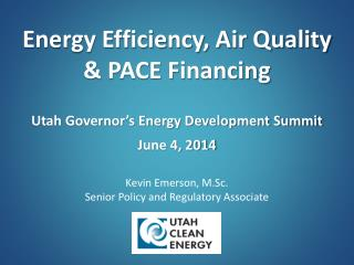 Energy Efficiency, Air Quality & PACE Financing Utah Governor's Energy Development Summit June 4, 2014