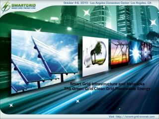 Smart Grid Infrastructure and Networks The Green Grid/Clean Grid/Renewable Energy