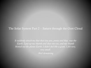 The Solar  System Part 2 – Saturn through the  Oort  Cloud