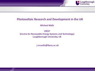 Photovoltaic Research and Development in the UK  Michael Walls CREST  (Centre for Renewable Energy Systems and Technolog