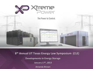 8 th  Annual UT Texas Energy Law Symposium  (CLE) Developments In Energy Storage January 17 th , 2013 Amanda Brown